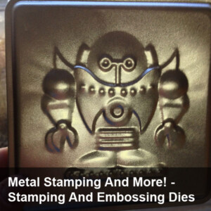 Metal Stamping and More!