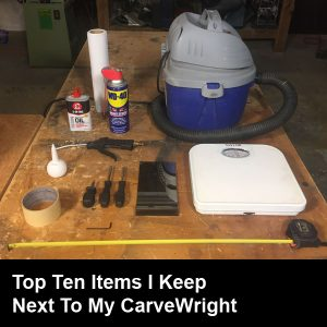 Top Ten Items I Keep Next To My CarveWright