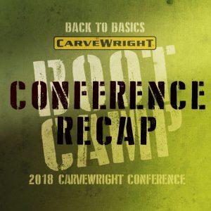 2018 CarveWright Conference Recap