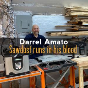 Darrel Amato - Sawdust Runs In His Blood